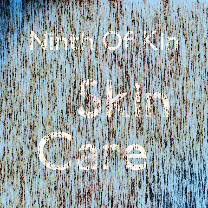 Ninth Of Kin: Skin Care